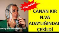 CANAN KIR N-VA ADAYLIĞINDAN ÇEKİLDİ