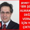 """ŞEVKET TEMİZ"""" BİRŞEYLER ALMAK İÇİN DEĞİL ,VERMEK İÇİN YOLA ÇIKTIM"""""""