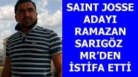 SAINT JOSSE ADAYI RAMAZAN SARIGÖZ MR'DEN İSTİFA ETTİ