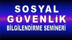 SOSYAL GÜVENLİK BİLGİLENDİRME SEMİNERİNE DAVET