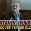 ŞEYTANIN AVUKATI JACQUES VERGES ÖLDÜ