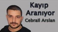 Kayıp Cebrail Arslan her yerde aranıyor