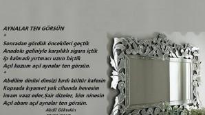 """""""Aynalar ten görsün"""" / Abdil Göktekin"""