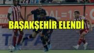Başakşehir turnuvaya veda etti