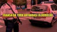 Fransa'da 34 yaşındaki Türk genci vurularak öldürüldü