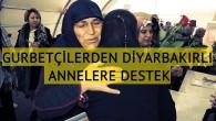 Gurbetçilerden Diyarbakır annelerine destek