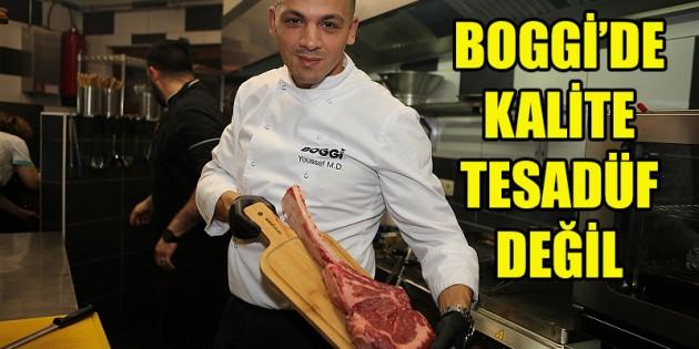 'Boggi Steak House'da kalite tesadüf değil