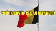 Belçika'da 2 Türk Kovid-19'dan yaşamını yitirdi