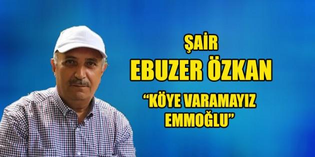"""""""Köye Varamayız Emmoğlu"""""""
