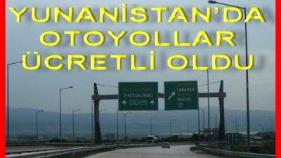 YUNANİSTAN'DA OTOYOLLAR ÜCRETLİ OLDU
