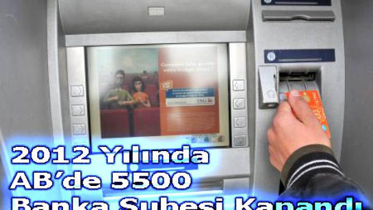 2012'de AVRUPA BİRLİĞİNDE 5500 BANKA ŞUBESİ KAPANDI