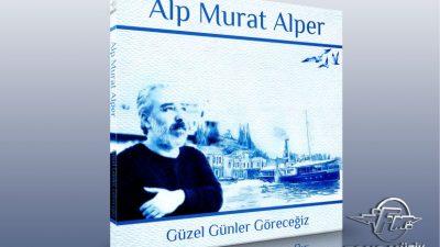 """""""Güzel günler göreceğiz"""" diyor Alp Murat Alper"""
