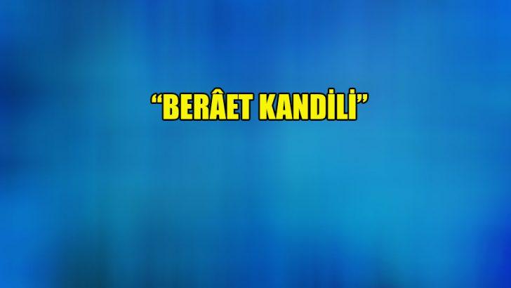 """""""Berâet kandili"""""""