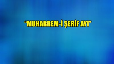 """Muharrem-i Şerif Ayı"""