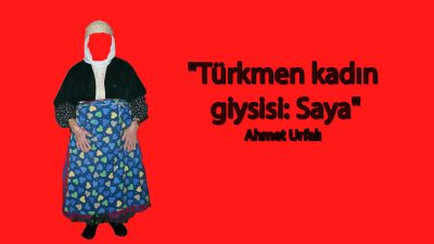 """""""Türkmen kadın giysisi: Saya"""""""