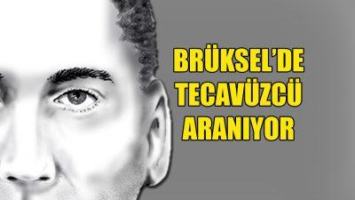 Brüksel'de tecavüze karışan bu adamı aranıyor