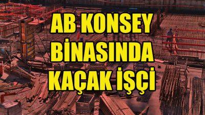 AB Konseyi binasının inşaatında kaçak işçi iddiası
