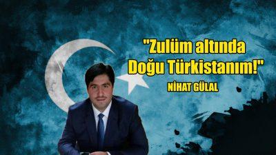 """""""Zulüm altında Doğu Türkistanım!"""""""