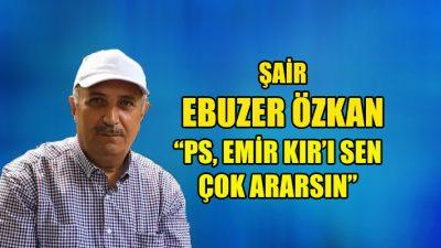 """""""PS, Emir Kır'ı sen çok ararsın"""""""