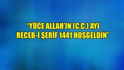 """""""Yüce Allah'ın (c.c.) ayı Receb-i Şerif 1441 Hoşgeldin"""""""