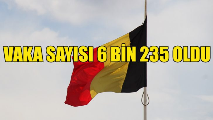 Belçika'da Kovid-19 vaka sayısı 6 bin 235'e çıktı