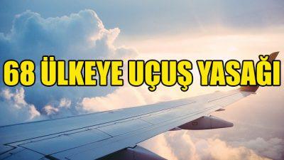Türkiye'den 46 ülkeye daha uçuş yasağı