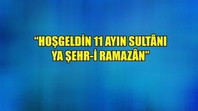 """""""Hoşgeldin 11 ayın Sultânı ya Şehr-i Ramazân"""""""