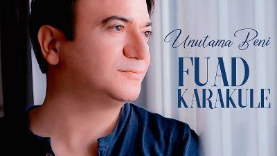 """Fuad Karakule """"Unutama Beni"""" diyor"""