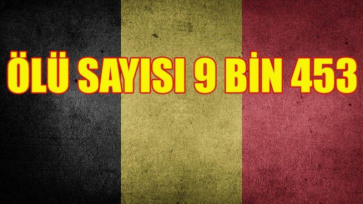 Belçika'da hayatını kaybedenlerin sayısı 9 bin 500'e yaklaştı