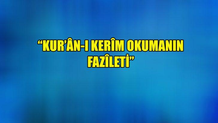 """""""Kur'ân-ı Kerîm okumanın fazîleti"""""""
