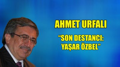 """""""Son Destancı: Yaşar Özbel"""""""