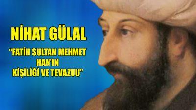"""""""Fatih Sultan Mehmet Hân'ın Kişiliği ve Tevazuu"""""""