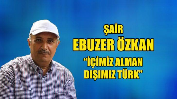 """""""İçimiz Alman dışımız Türk"""""""