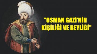 """""""Osman Gâzi'nin Kişiliği ve Beyliği"""""""